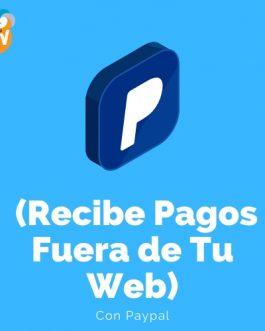 Recibir Pagos Fuera de tu Web con Paypal